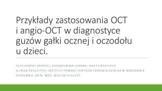 Przykłady zastosowania OCT i angio-CT w diagnostyce guzów gałki ocznej i oczodołu u dzieci